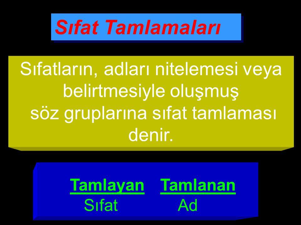 Sıfat Tamlamaları Sıfatların, adları nitelemesi veya belirtmesiyle oluşmuş. söz gruplarına sıfat tamlaması denir.