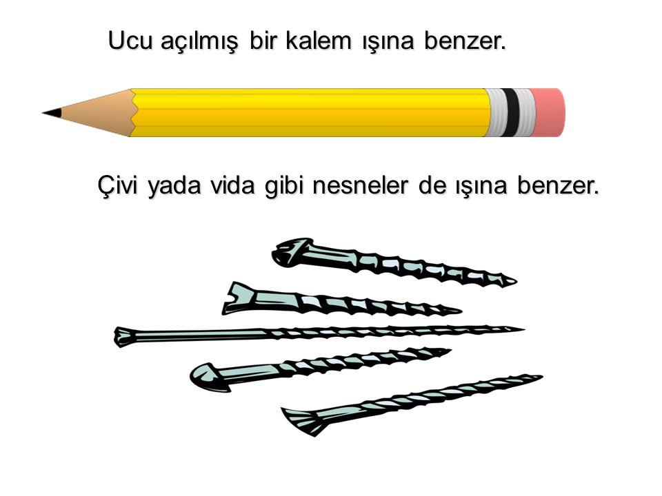 Ucu açılmış bir kalem ışına benzer.