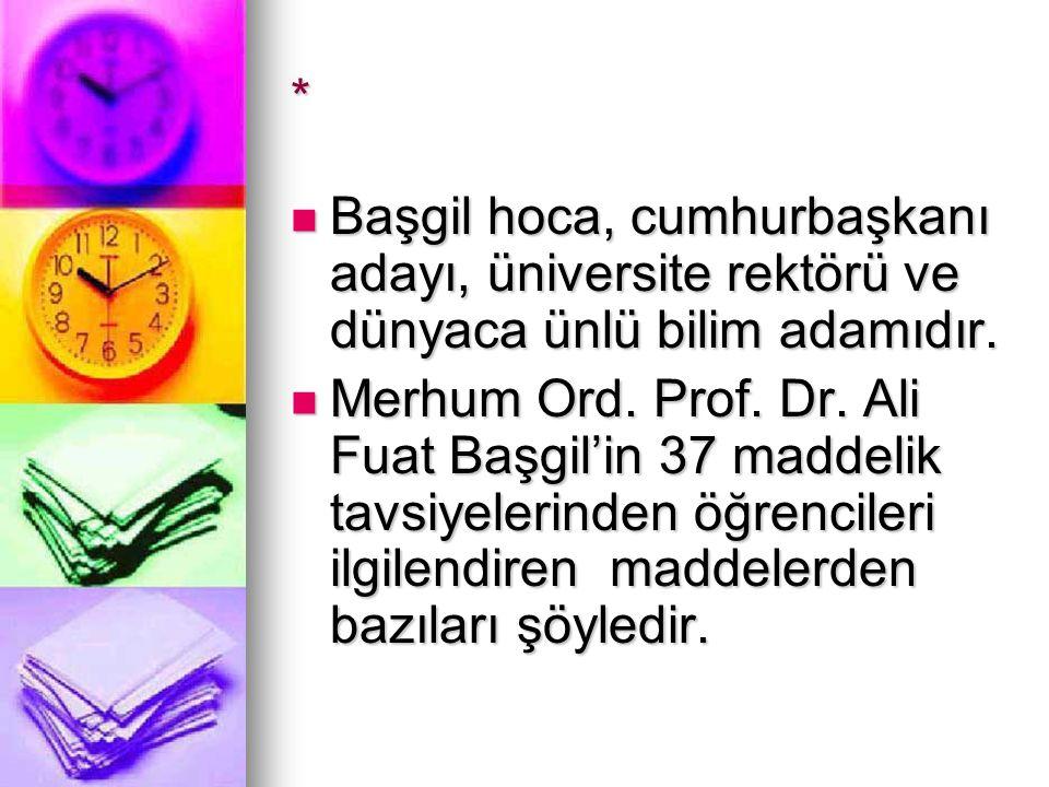 * Başgil hoca, cumhurbaşkanı adayı, üniversite rektörü ve dünyaca ünlü bilim adamıdır.