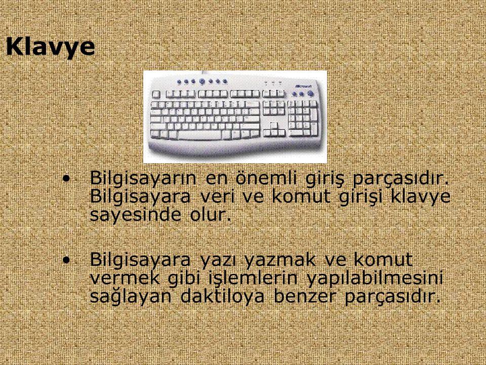 Klavye Bilgisayarın en önemli giriş parçasıdır. Bilgisayara veri ve komut girişi klavye sayesinde olur.