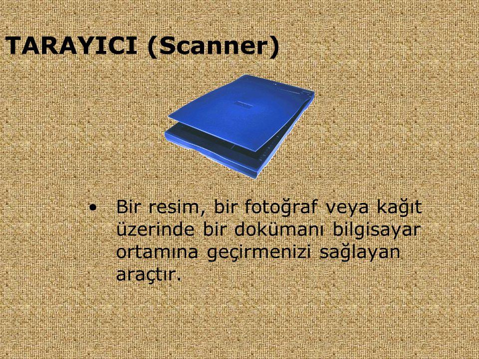 TARAYICI (Scanner) Bir resim, bir fotoğraf veya kağıt üzerinde bir dokümanı bilgisayar ortamına geçirmenizi sağlayan araçtır.