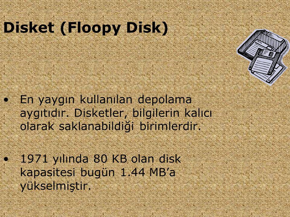 Disket (Floopy Disk) En yaygın kullanılan depolama aygıtıdır. Disketler, bilgilerin kalıcı olarak saklanabildiği birimlerdir.
