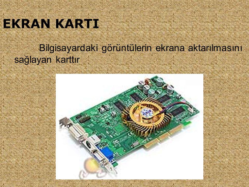 EKRAN KARTI Bilgisayardaki görüntülerin ekrana aktarılmasını sağlayan karttır