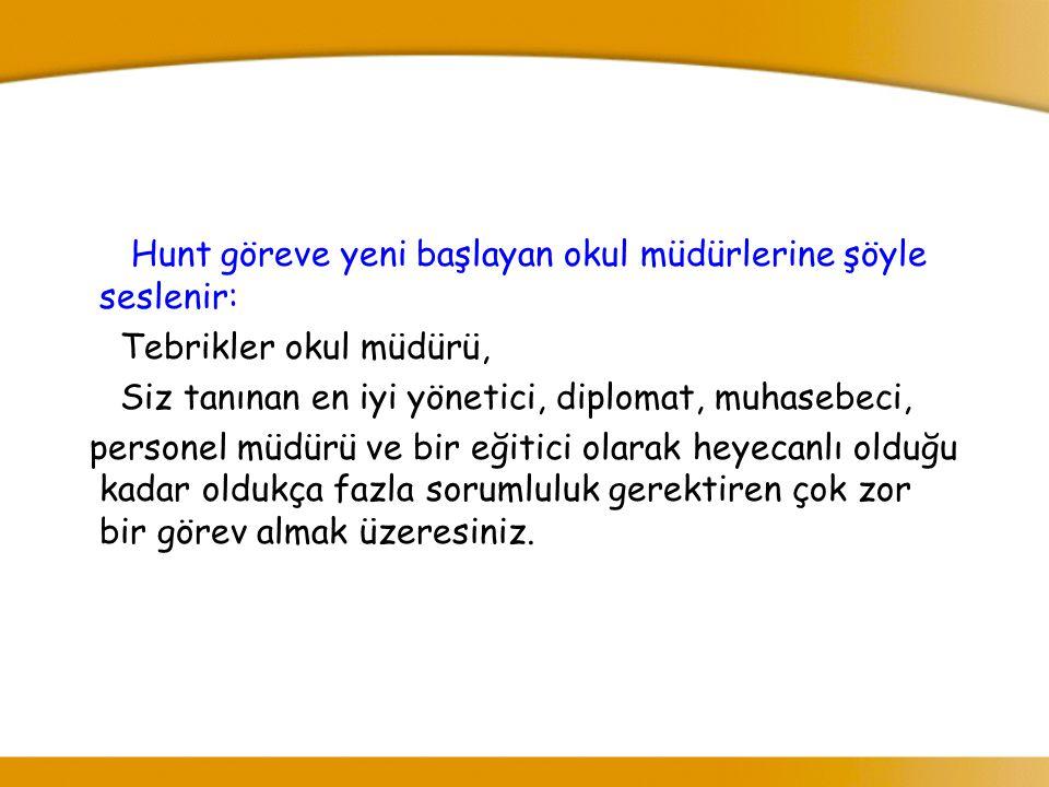 Hunt göreve yeni başlayan okul müdürlerine şöyle seslenir: