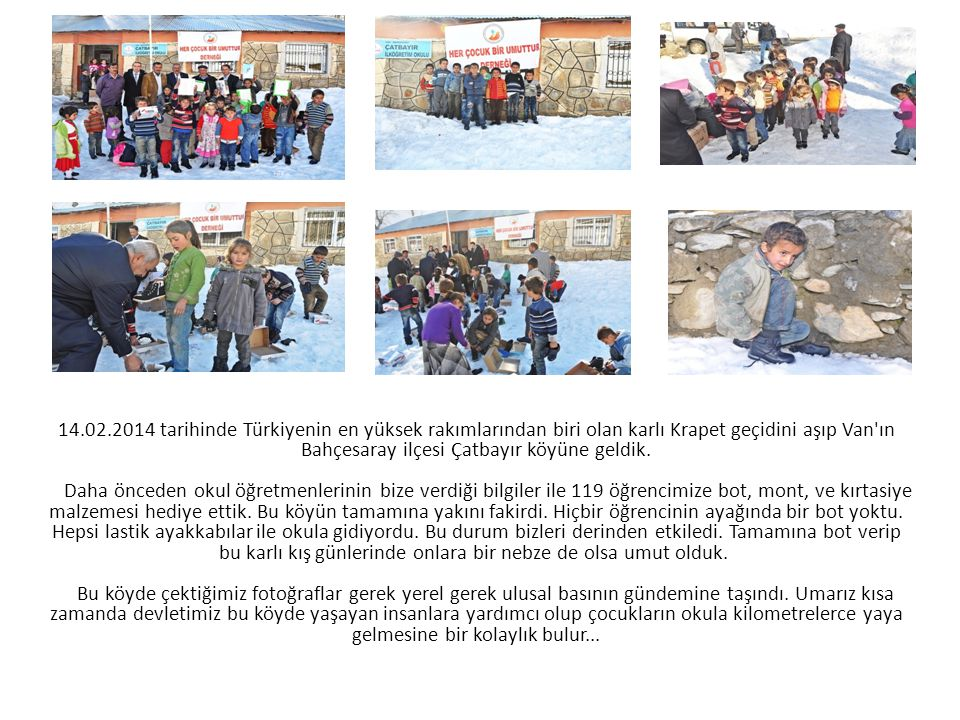 14.02.2014 tarihinde Türkiyenin en yüksek rakımlarından biri olan karlı Krapet geçidini aşıp Van ın Bahçesaray ilçesi Çatbayır köyüne geldik.