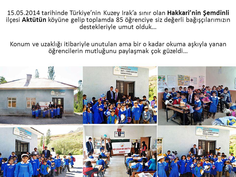 15.05.2014 tarihinde Türkiye'nin Kuzey Irak'a sınır olan Hakkari'nin Şemdinli ilçesi Aktütün köyüne gelip toplamda 85 öğrenciye siz değerli bağışçılarımızın destekleriyle umut olduk…