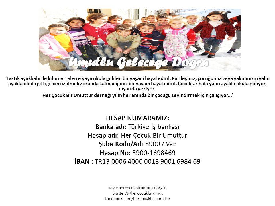Umutlu Gelecege Dogru HESAP NUMARAMIZ: Banka adı: Türkiye İş bankası