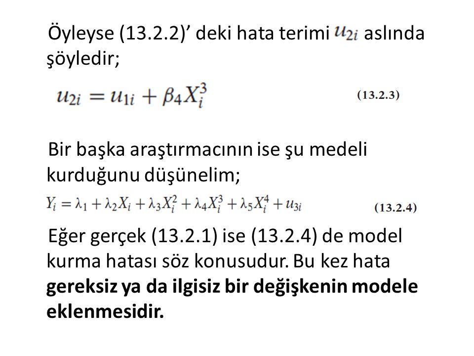Öyleyse (13.2.2)' deki hata terimi aslında şöyledir; Bir başka araştırmacının ise şu medeli kurduğunu düşünelim; Eğer gerçek (13.2.1) ise (13.2.4) de model kurma hatası söz konusudur.