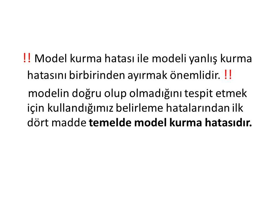 !. Model kurma hatası ile modeli yanlış kurma hatasını birbirinden ayırmak önemlidir.