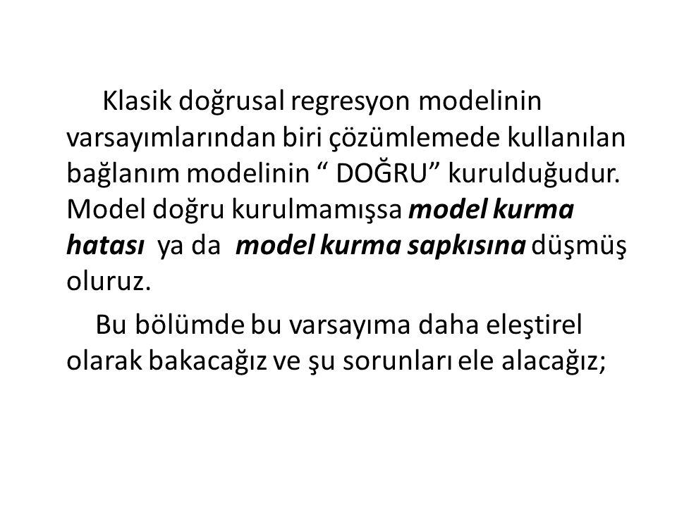 Klasik doğrusal regresyon modelinin varsayımlarından biri çözümlemede kullanılan bağlanım modelinin DOĞRU kurulduğudur.