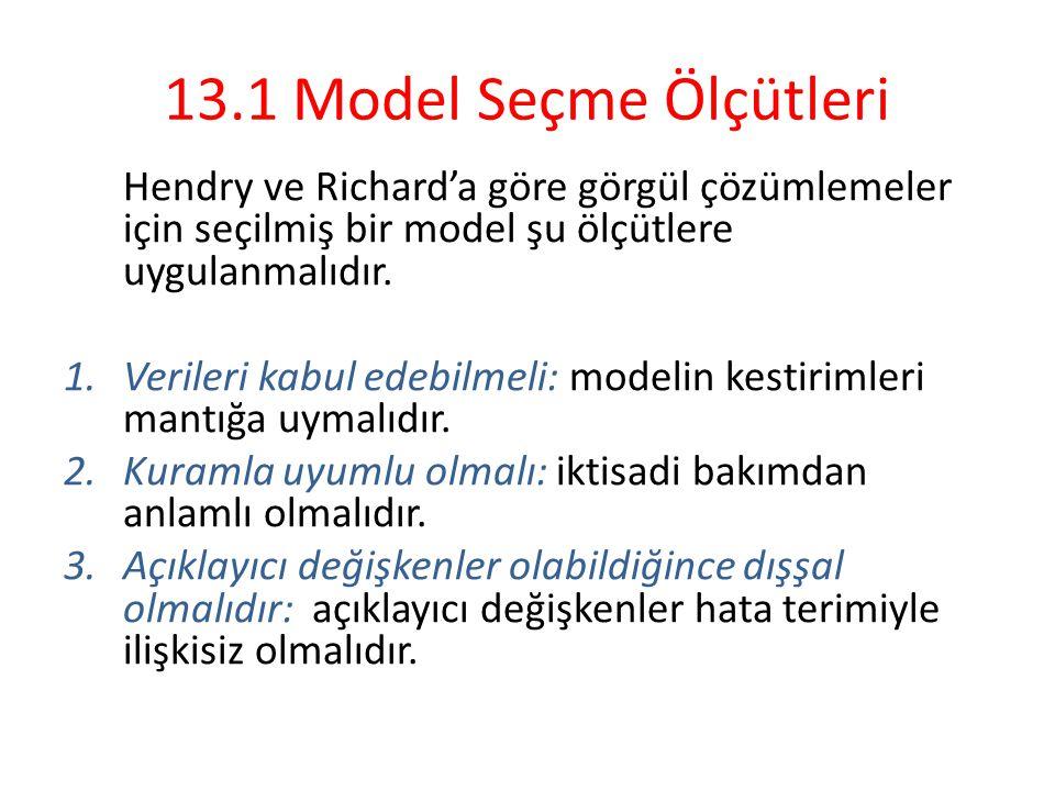 13.1 Model Seçme Ölçütleri Hendry ve Richard'a göre görgül çözümlemeler için seçilmiş bir model şu ölçütlere uygulanmalıdır.