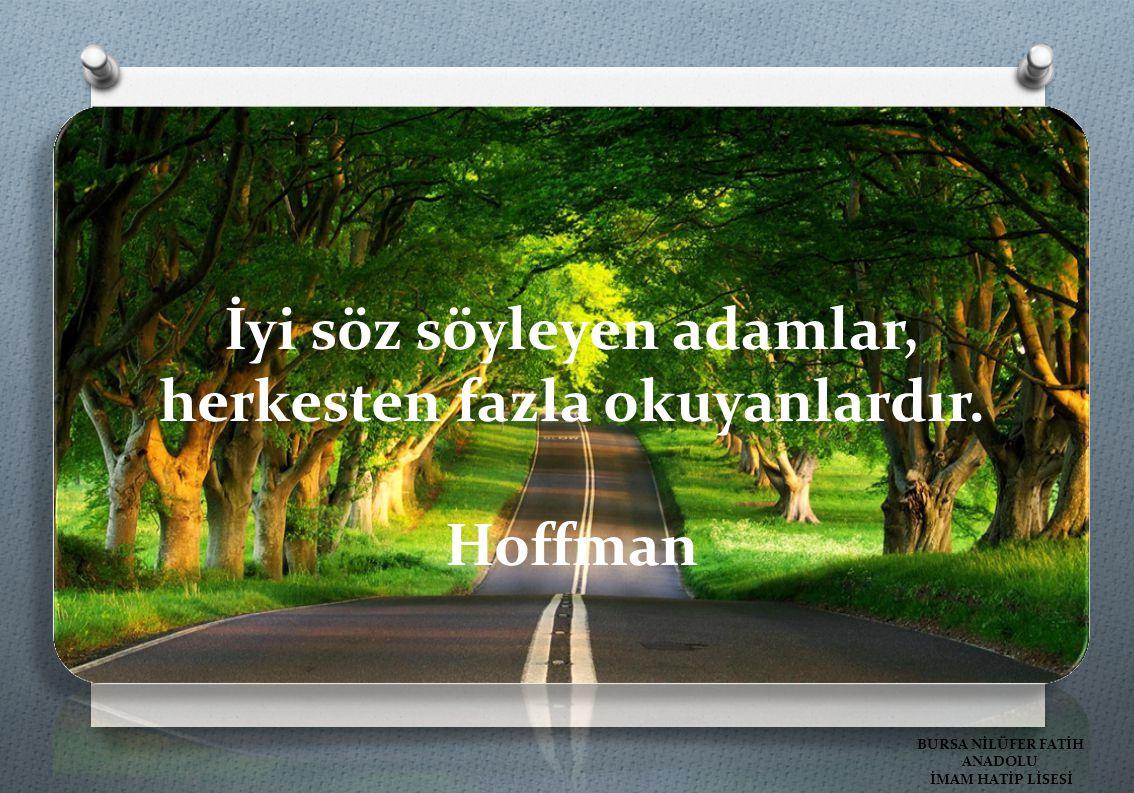 İyi söz söyleyen adamlar, herkesten fazla okuyanlardır. Hoffman