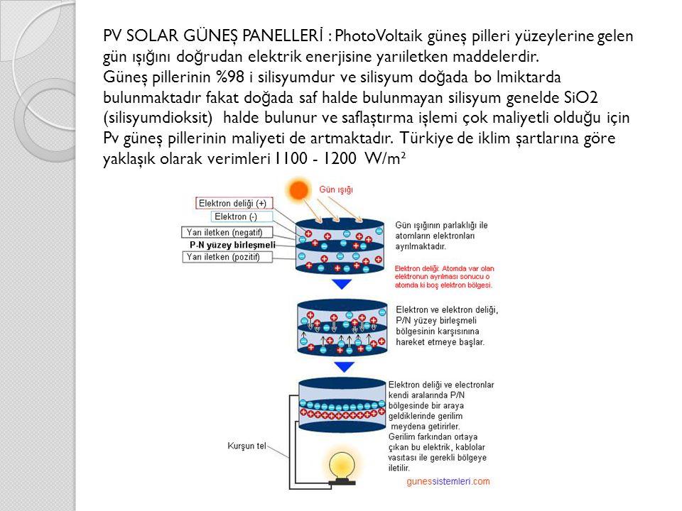 PV SOLAR GÜNEŞ PANELLERİ : PhotoVoltaik güneş pilleri yüzeylerine gelen gün ışığını doğrudan elektrik enerjisine yarıiletken maddelerdir.