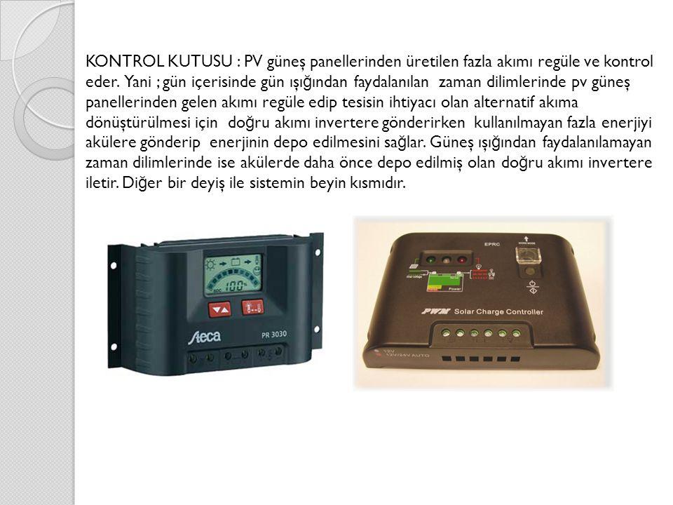 KONTROL KUTUSU : PV güneş panellerinden üretilen fazla akımı regüle ve kontrol eder.