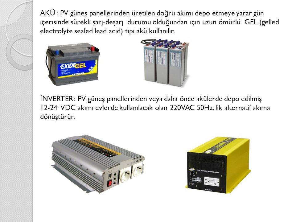 AKÜ : PV güneş panellerinden üretilen doğru akımı depo etmeye yarar gün içerisinde sürekli şarj-deşarj durumu olduğundan için uzun ömürlü GEL (gelled electrolyte sealed lead acid) tipi akü kullanılır.