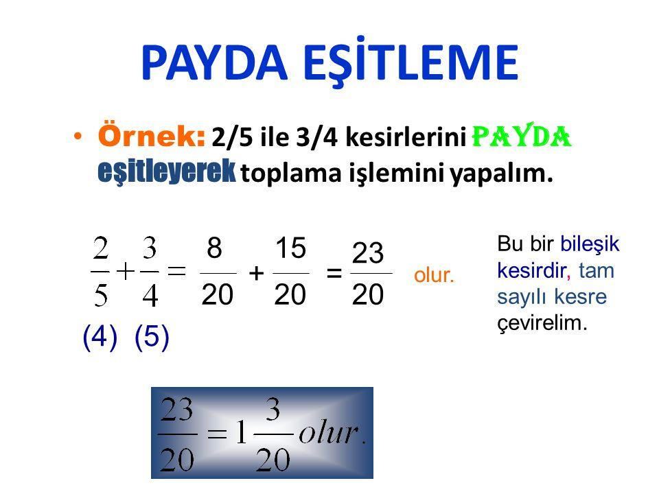 PAYDA EŞİTLEME Örnek: 2/5 ile 3/4 kesirlerini payda eşitleyerek toplama işlemini yapalım. 8. 15.