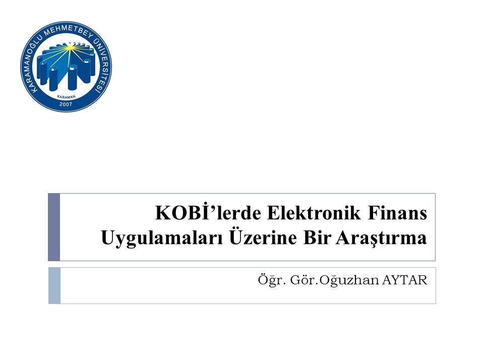KOBİ'lerde Elektronik Finans Uygulamaları Üzerine Bir Araştırma