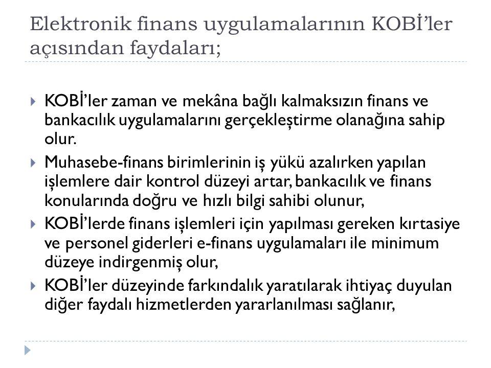Elektronik finans uygulamalarının KOBİ'ler açısından faydaları;