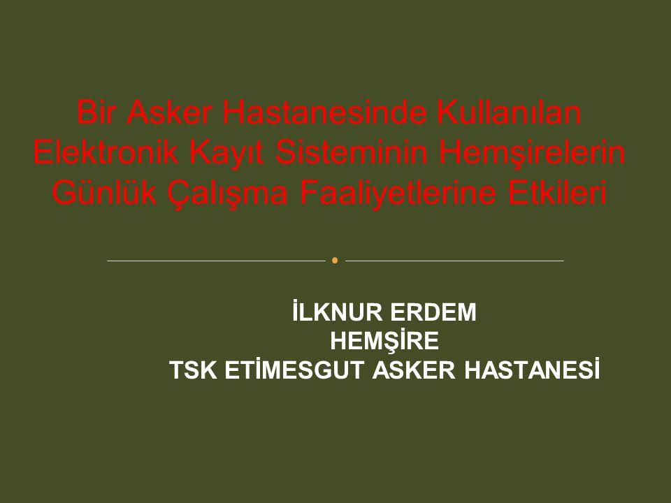 İLKNUR ERDEM HEMŞİRE TSK ETİMESGUT ASKER HASTANESİ