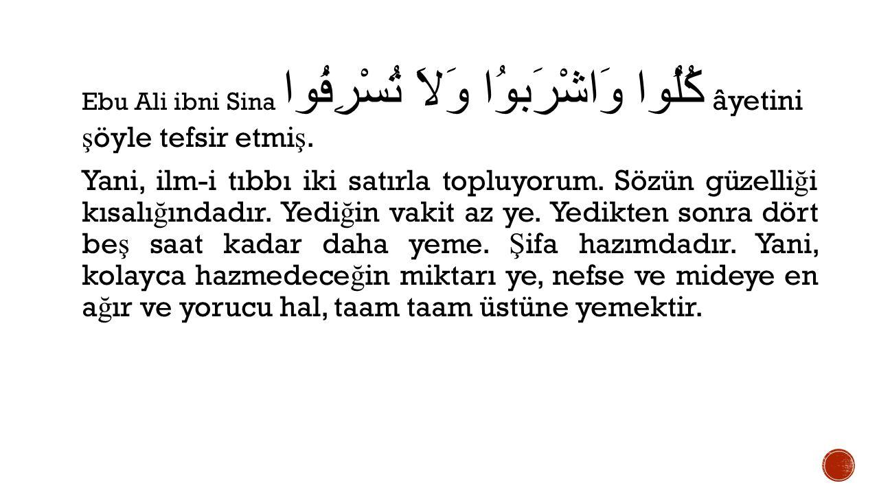 Ebu Ali ibni Sina كُلُوا وَاشْرَبوُا وَلاَ تُسْرِفُوا âyetini şöyle tefsir etmiş.
