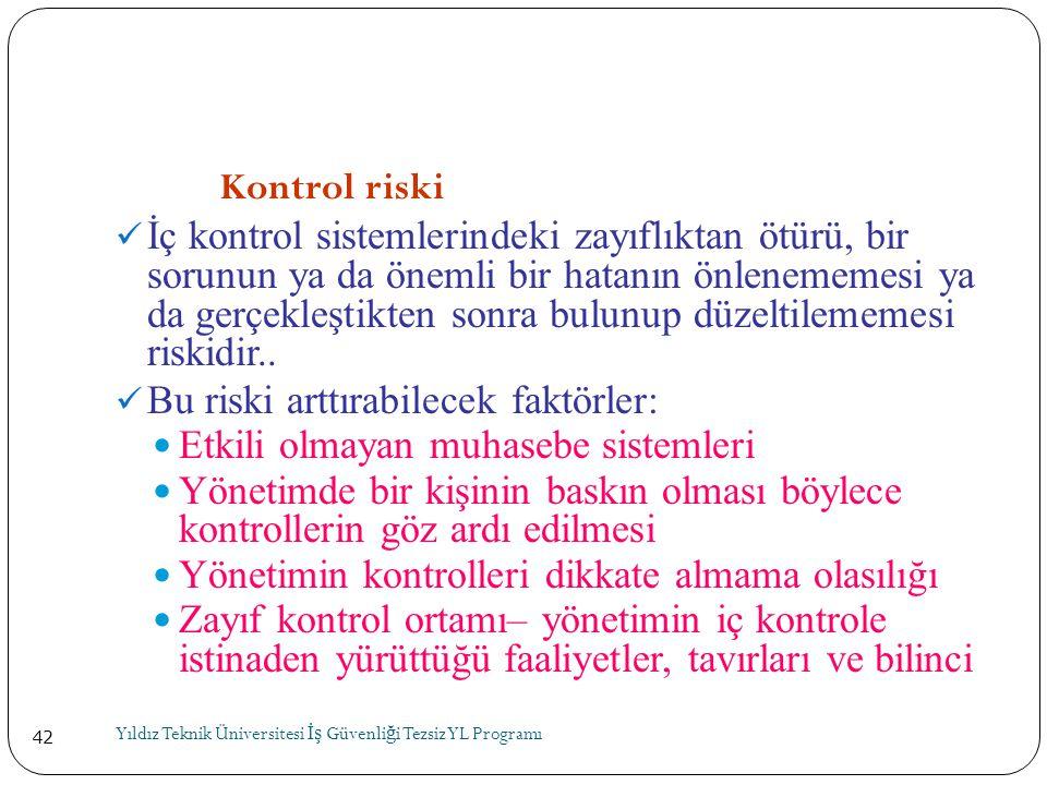 Bu riski arttırabilecek faktörler: Etkili olmayan muhasebe sistemleri