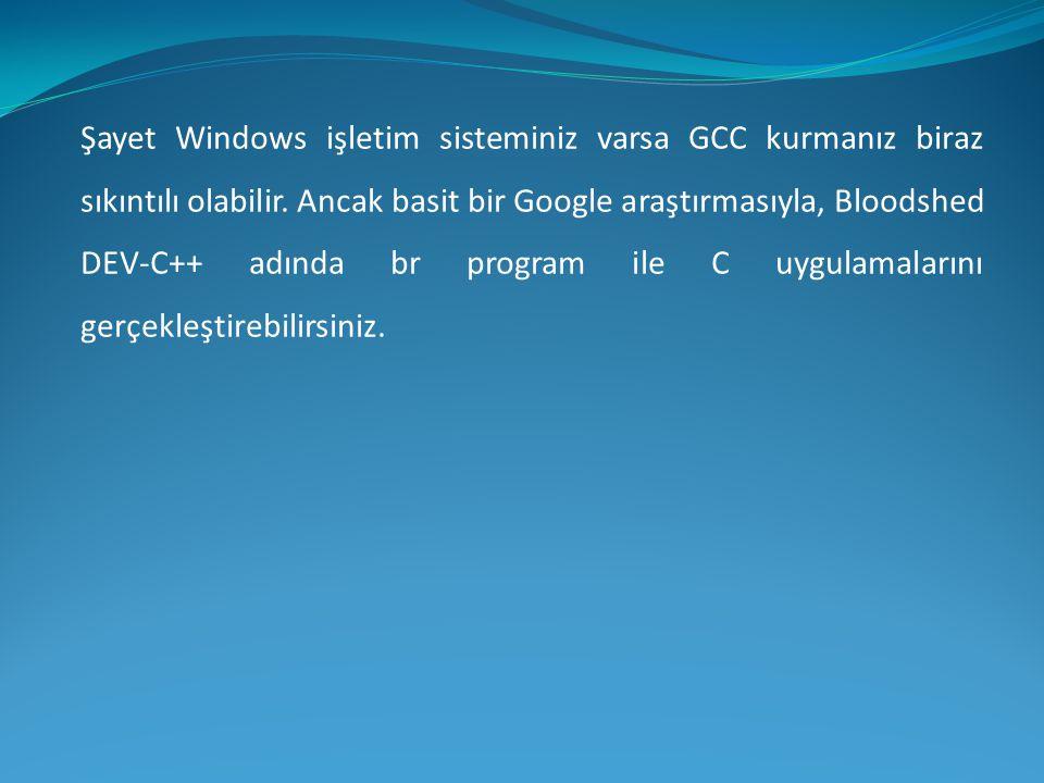 Şayet Windows işletim sisteminiz varsa GCC kurmanız biraz sıkıntılı olabilir.