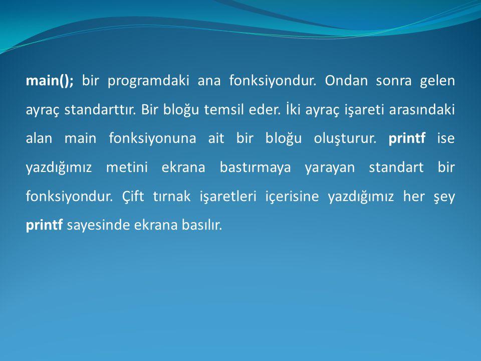 main(); bir programdaki ana fonksiyondur