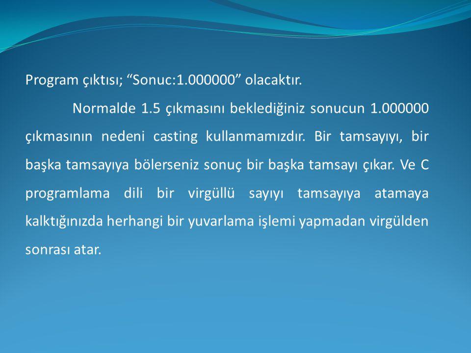 Program çıktısı; Sonuc:1.000000 olacaktır.