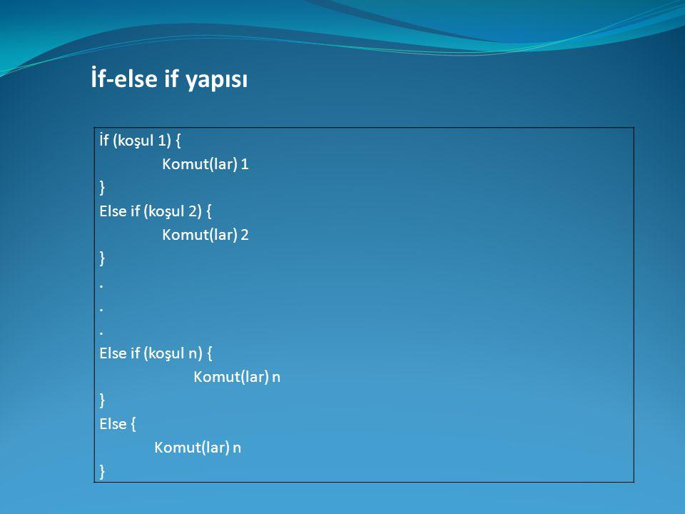 İf-else if yapısı İf (koşul 1) { Komut(lar) 1 } Else if (koşul 2) {