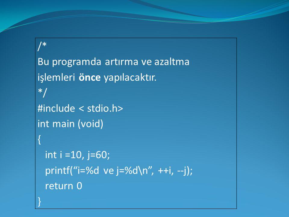 /* Bu programda artırma ve azaltma. işlemleri önce yapılacaktır. */ #include < stdio.h> int main (void)