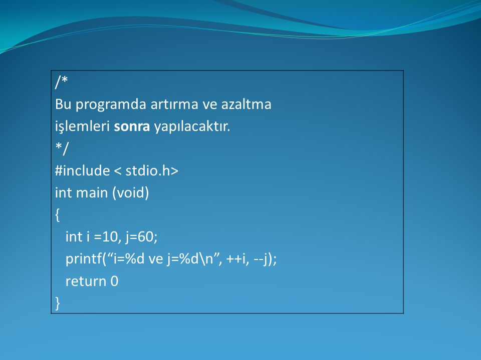 /* Bu programda artırma ve azaltma. işlemleri sonra yapılacaktır. */ #include < stdio.h> int main (void)