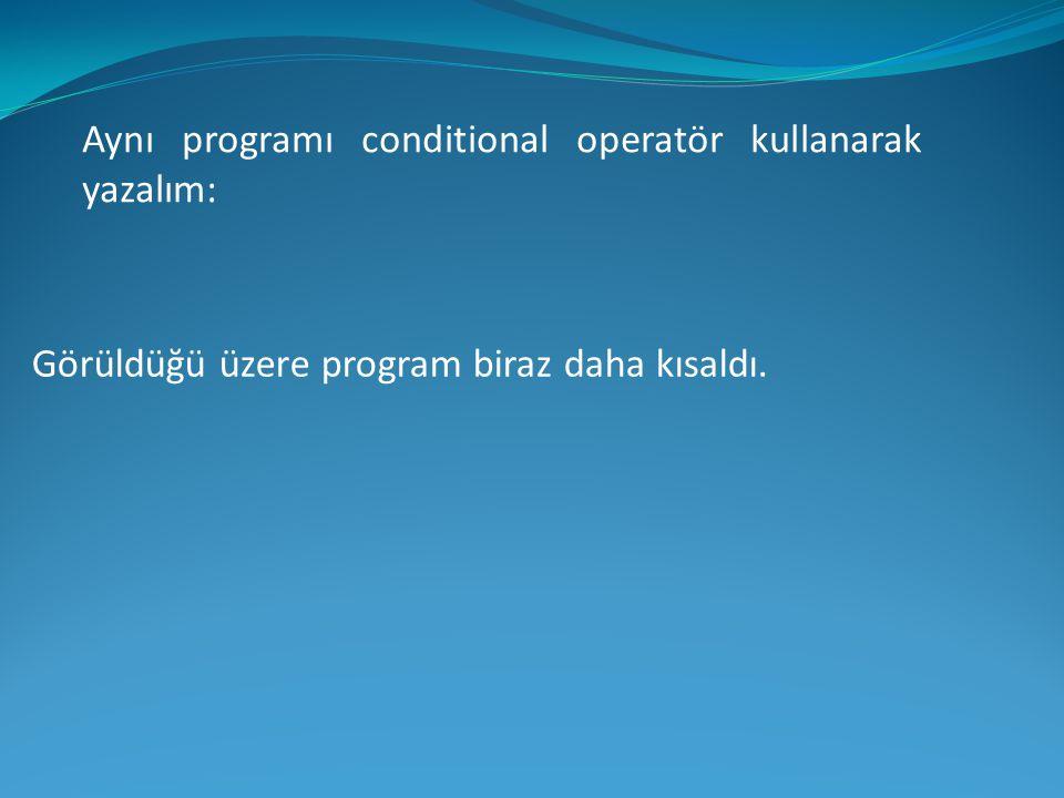 Aynı programı conditional operatör kullanarak yazalım: