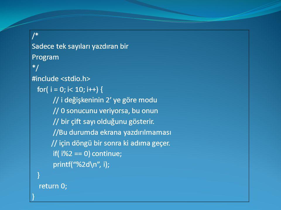 /* Sadece tek sayıları yazdıran bir. Program. */ #include <stdio.h> for( i = 0; i< 10; i++) { // i değişkeninin 2' ye göre modu.