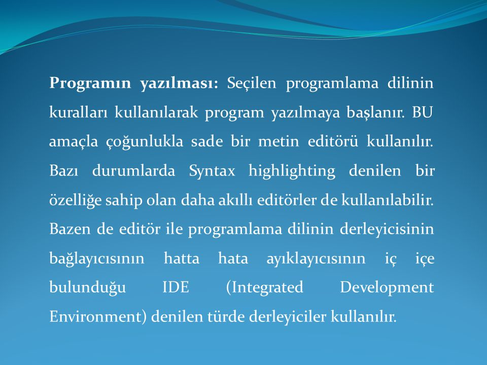 Programın yazılması: Seçilen programlama dilinin kuralları kullanılarak program yazılmaya başlanır.