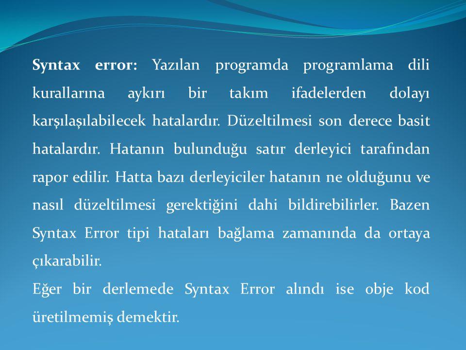 Syntax error: Yazılan programda programlama dili kurallarına aykırı bir takım ifadelerden dolayı karşılaşılabilecek hatalardır. Düzeltilmesi son derece basit hatalardır. Hatanın bulunduğu satır derleyici tarafından rapor edilir. Hatta bazı derleyiciler hatanın ne olduğunu ve nasıl düzeltilmesi gerektiğini dahi bildirebilirler. Bazen Syntax Error tipi hataları bağlama zamanında da ortaya çıkarabilir.