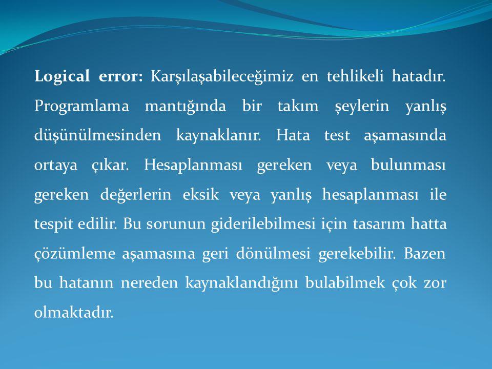 Logical error: Karşılaşabileceğimiz en tehlikeli hatadır