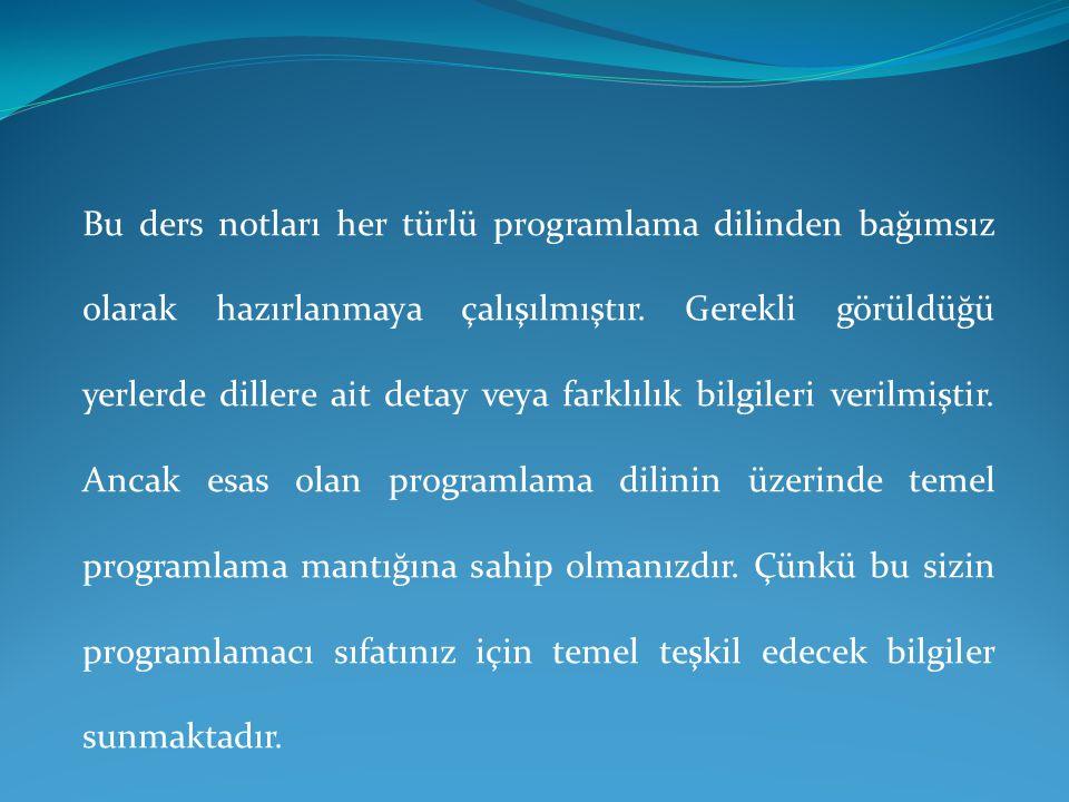 Bu ders notları her türlü programlama dilinden bağımsız olarak hazırlanmaya çalışılmıştır.