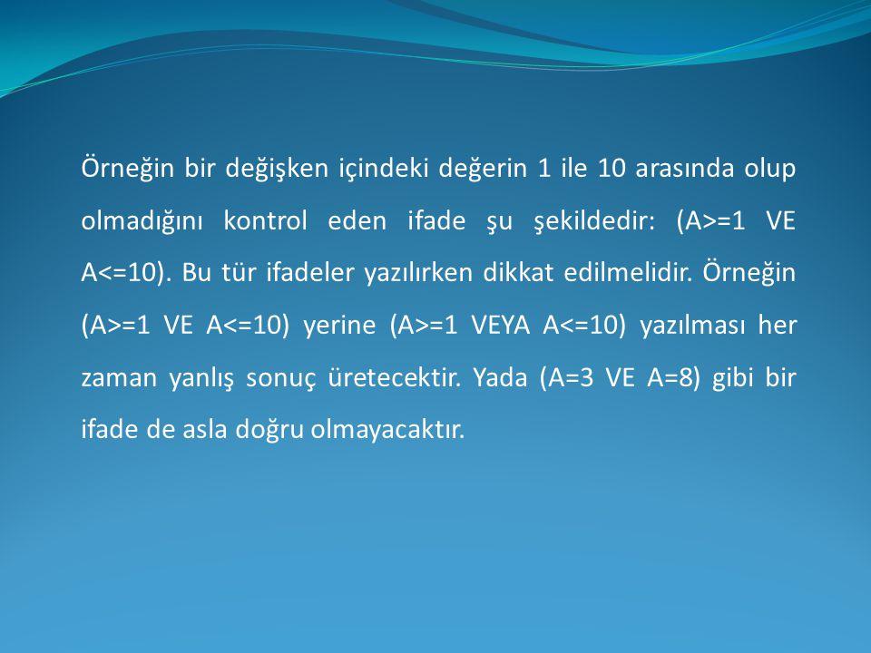 Örneğin bir değişken içindeki değerin 1 ile 10 arasında olup olmadığını kontrol eden ifade şu şekildedir: (A>=1 VE A<=10).
