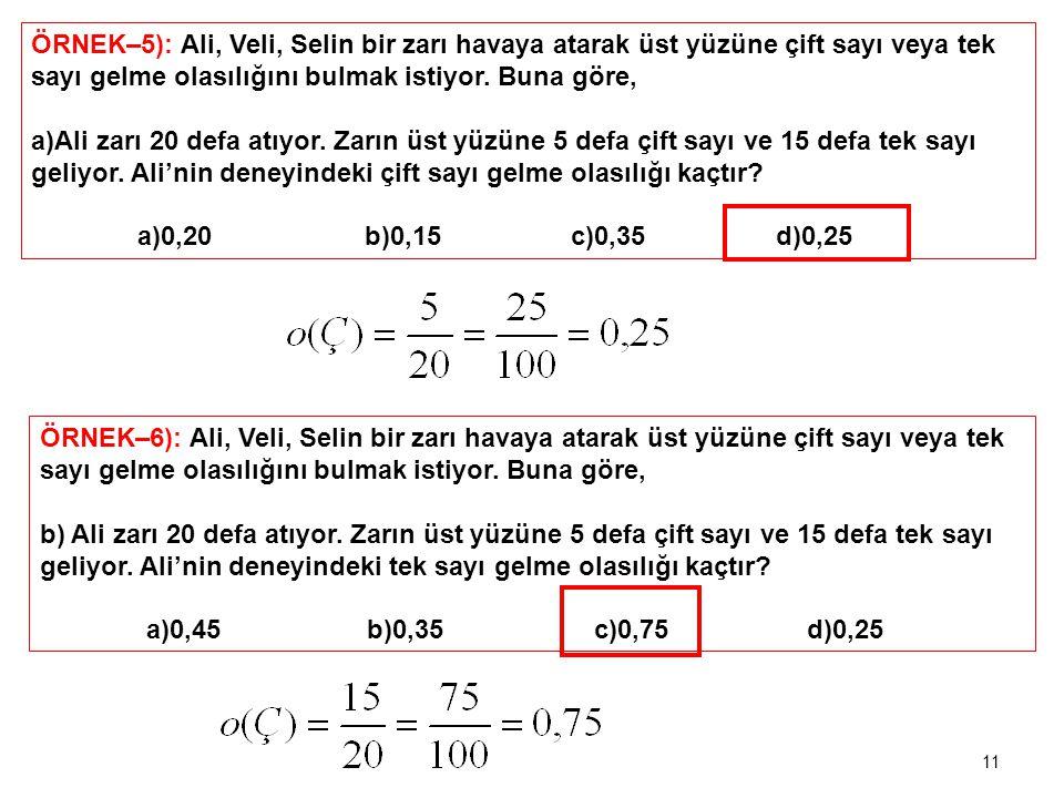 ÖRNEK–5): Ali, Veli, Selin bir zarı havaya atarak üst yüzüne çift sayı veya tek sayı gelme olasılığını bulmak istiyor. Buna göre,