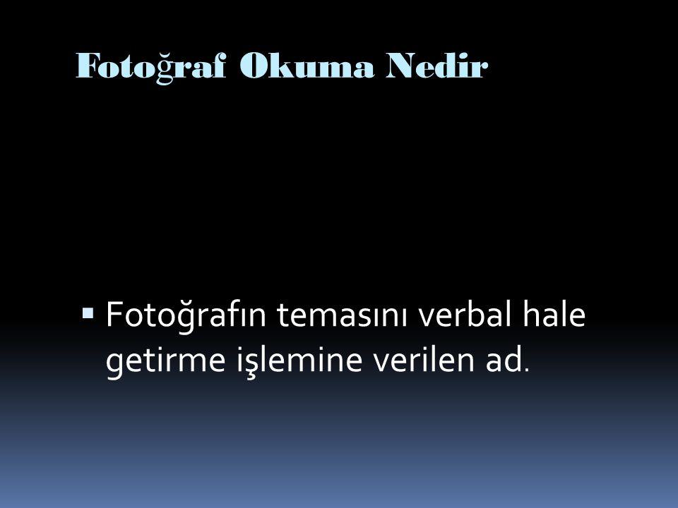 Fotoğraf Okuma Nedir Fotoğrafın temasını verbal hale getirme işlemine verilen ad.