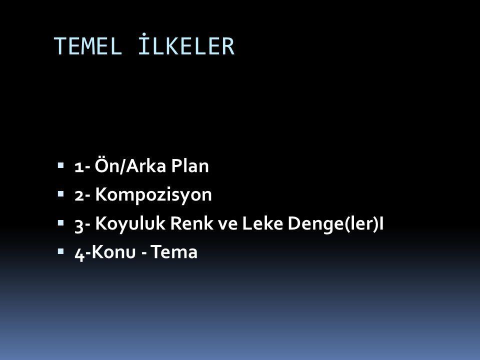 TEMEL İLKELER 1- Ön/Arka Plan 2- Kompozisyon