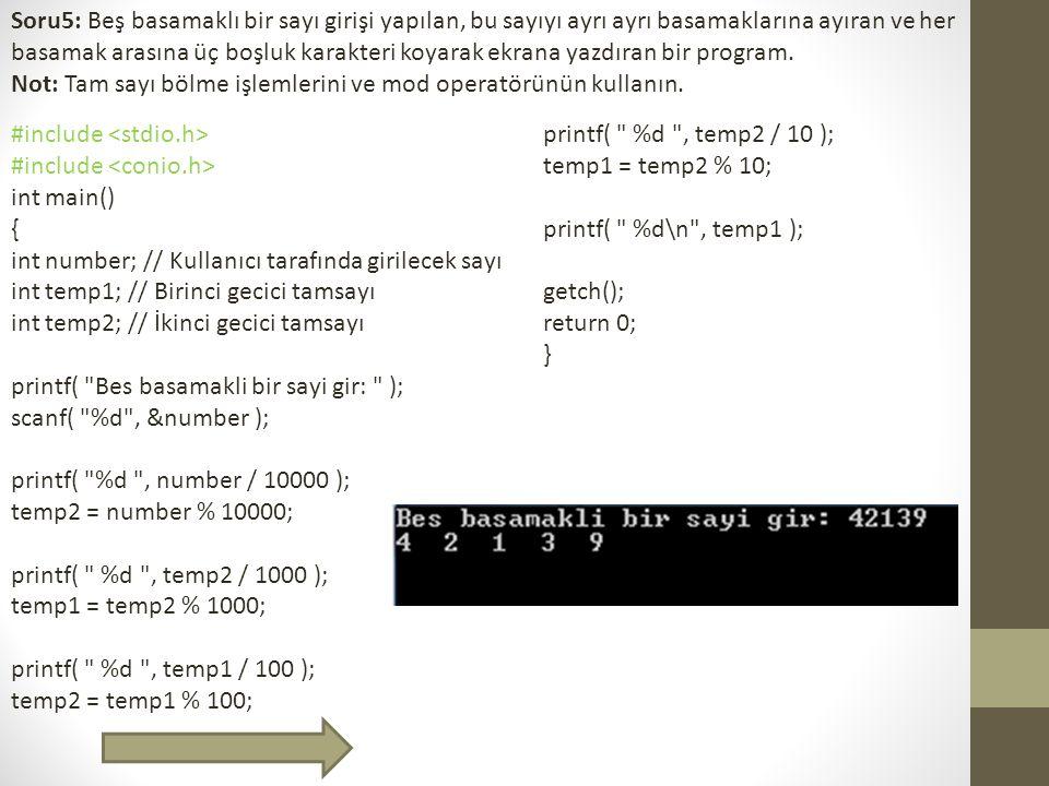 Soru5: Beş basamaklı bir sayı girişi yapılan, bu sayıyı ayrı ayrı basamaklarına ayıran ve her basamak arasına üç boşluk karakteri koyarak ekrana yazdıran bir program.