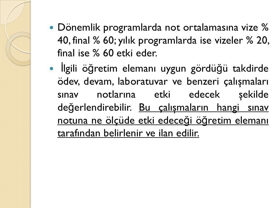 Dönemlik programlarda not ortalamasına vize % 40, final % 60; yılık programlarda ise vizeler % 20, final ise % 60 etki eder.