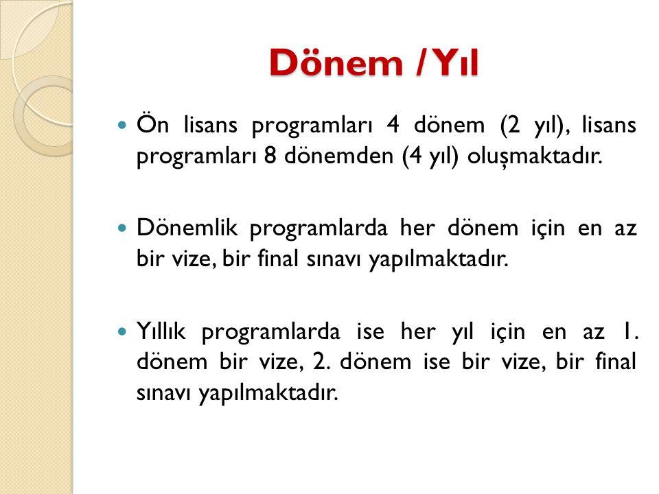 Dönem / Yıl Ön lisans programları 4 dönem (2 yıl), lisans programları 8 dönemden (4 yıl) oluşmaktadır.