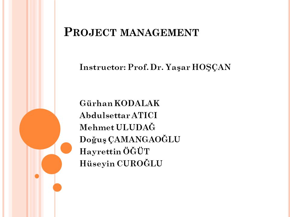 Project management Instructor: Prof. Dr. Yaşar HOŞÇAN Gürhan KODALAK