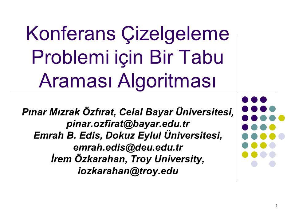 Konferans Çizelgeleme Problemi için Bir Tabu Araması Algoritması Pınar Mızrak Özfırat, Celal Bayar Üniversitesi, pinar.ozfirat@bayar.edu.tr Emrah B.