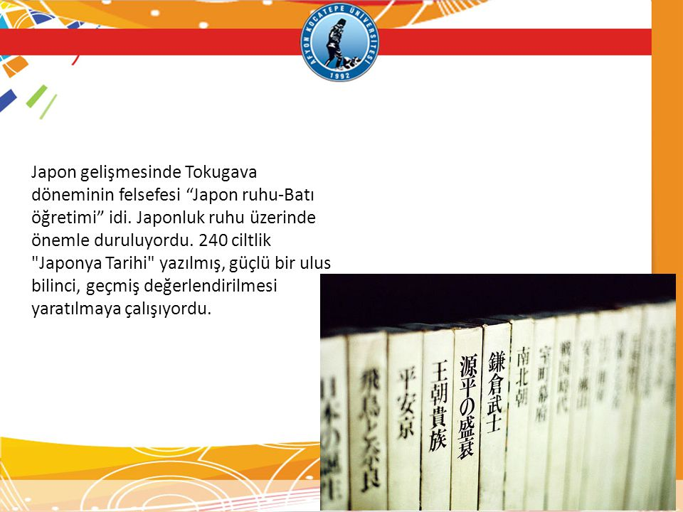 Japon gelişmesinde Tokugava döneminin felsefesi Japon ruhu-Batı öğretimi idi.