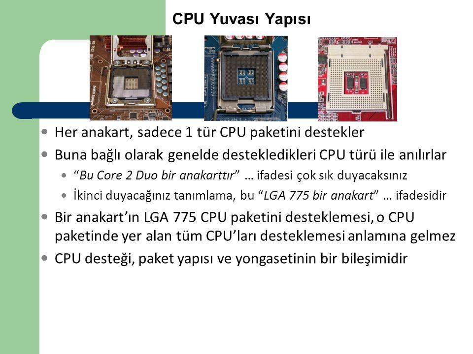 Her anakart, sadece 1 tür CPU paketini destekler