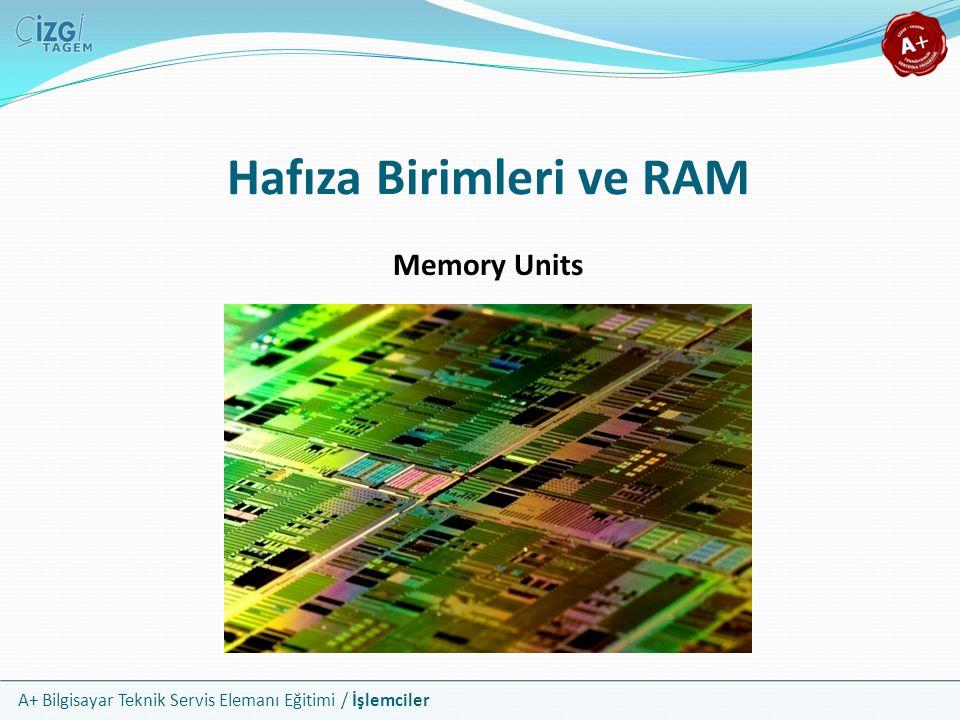 Hafıza Birimleri ve RAM