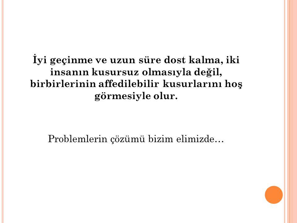 Problemlerin çözümü bizim elimizde…